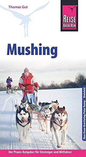 Reise Know-How Mushing - Hundeschlittenfahren Der Praxis-Ratgeber für Einsteiger und Mitfahrer (Sachbuch)