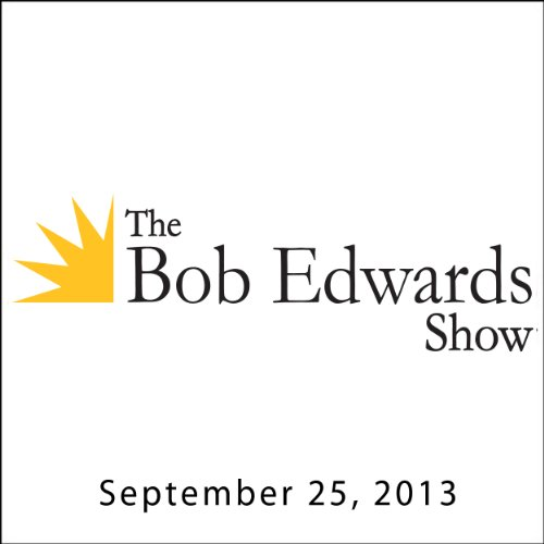 The Bob Edwards Show, Sena Jeter Naslund and Haifaa al-Mansour, September 25, 2013 cover art
