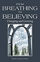 From Breathing to Believing: Changing and Growing