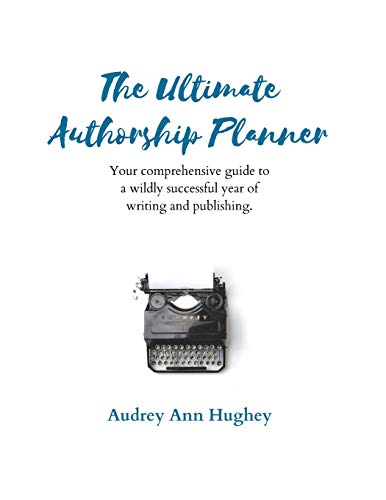 Compare Textbook Prices for The Ultimate Authorship Planner: Your Comprehensive Guide to a Wildly Successful Year of Writing and Publishing Comprehensive Journals for Creatives and Entrepreneurs Blue Nostalgia Edition ISBN 9781732515123 by Hughey, Audrey Ann