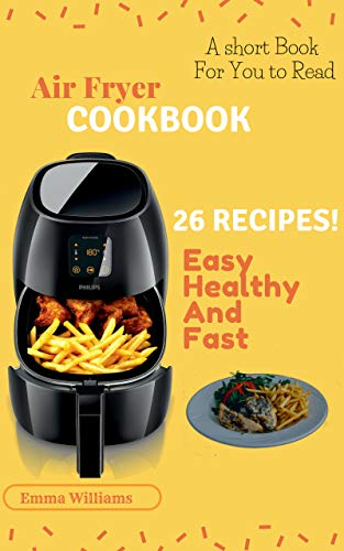 Air Fryer Master How To Cook And Master The Recipes From Crispy Fries To Onion Rings And Greek Potatoes 26 Easy And Healthy Recipes Short Book Cookbook Air Fryer Ebook Williams Emma