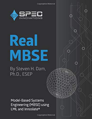 Real MBSE: Model-Based Systems Engineering (MBSE) using LML and Innoslate®
