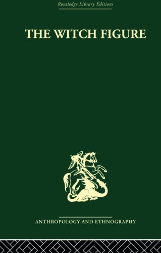 The Witch Figure: Folklore essays by a group of scholars in England honouring the 75th birthday of Katharine M. Briggs (Routledge Library Editions: Anthropology and Ethnography)