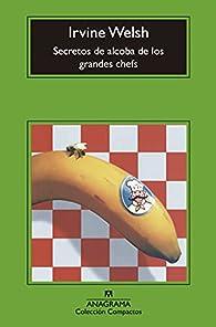 Secretos de alcoba de los grandes chefs par Irvine Welsh