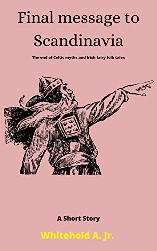 Final message to Scandinavia: The end of Celtic myths and Irish fairy folk tales
