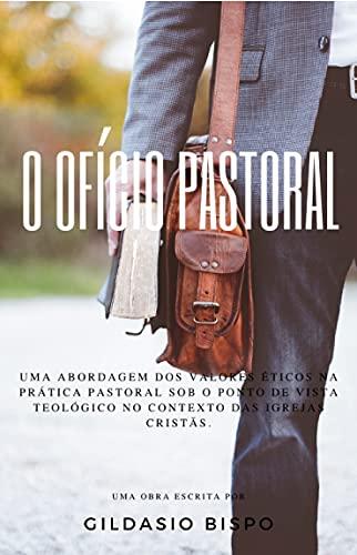 O Ofício Pastoral: Uma abordagem dos valores éticos na prática pastoral sob o ponto de vista teológico no contexto das igrejas cristãs