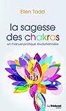 La sagesse des chakras - Un manuel pratique révolutionnaire