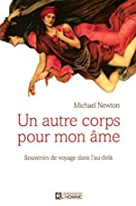 Un autre corps pour mon ame - Souvenirs de voyage dans l'au-delà de Michaël Newton