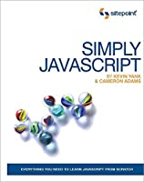 Simply JavaScript: Everything You Need to Learn JavaScript From Scratch