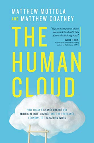 The Human Cloud: How Today's Changemakers Use Artificial Intelligence and the Freelance Economy to T