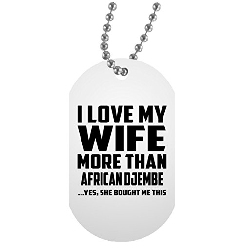 I Love My Wife More Than African Djembe - Military Dog Tag...