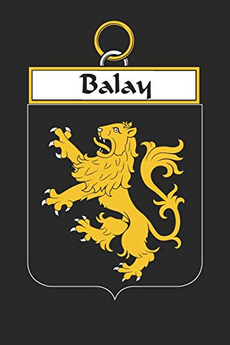 Balay: Balay Coat of Arms and Family Crest Notebook Journal (6 x 9 - 100 pages)