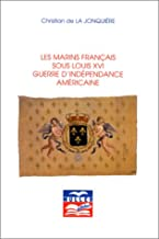 Les Marins français sous Louis XVI: Guerre d'indépendance américaine (French Edition)