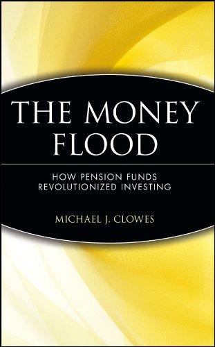 The Money Flood: How Pension Funds Revolutionized Investing (Wiley Investment)