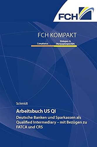Arbeitsbuch US QI: Deutsche Banken und Sparkassen als Qualified Intermediary – mit Bezügen zu FATCA und CRS
