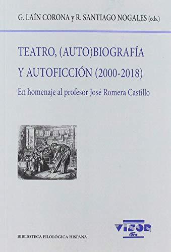 Teatro, (Auto)biografía y Autoficción (2000-2018): En homenaje al profesor José Romera Castillo: 210 (Biblioteca Filológica Hispana)