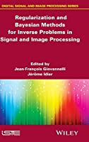 Regularization and Bayesian Methods for Inverse Problems in Signal and Image Processing (Digital Signal and Image Processing)