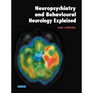 Neuropsychiatry and Behavioural Neurology Explained: Diseases, Diagnosis, and Management