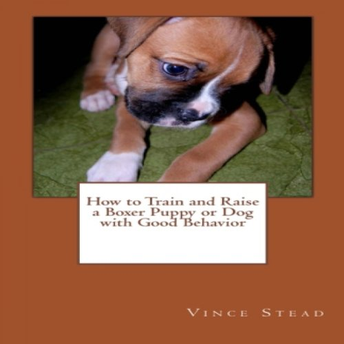 How to Train and Raise a Boxer Puppy or Dog with Good Behavior audiobook cover art