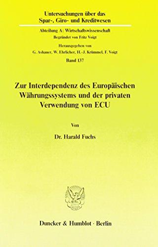Zur Interdependenz des Europäischen Währungssystems und der privaten Verwendung von ECU. (Untersuchungen Uber Das Spar, Giro Und Kreditwesen. Abteilung A: Wirtschaftswissenschaft, Band 137)