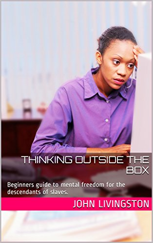 Thinking outside the box: Beginners guide to mental freedom for the descendants of slaves. by [John Livingston]
