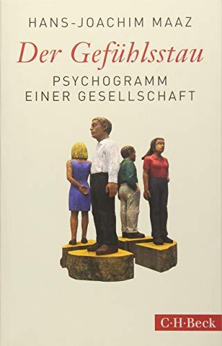 Der Gefühlsstau: Psychogramm einer Gesellschaft