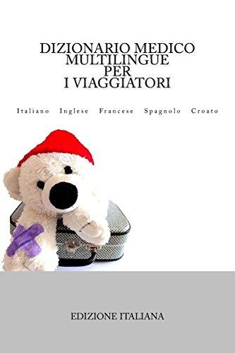 Dizionario Medico Multilingue per I Viaggiatori: Italiano Inglese Francese Spagnolo Croato