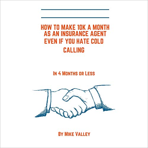 How to Make 10K a Month as an Insurance Agent Even If You Hate Cold Calling in 4 Months or Less cover art