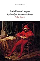 In the Event of Laughter: Psychoanalysis, Literature and Comedy (Psychoanalytic Horizons)