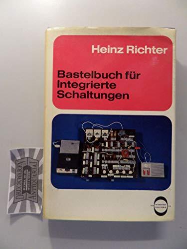 Bastelbuch für Integrierte Schaltungen. Schaltungen und Experimente mit neuen Elektronik- Bauteilen