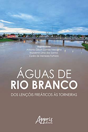 Águas de Rio Branco: Dos Lençóis Freáticos às Torneiras (Portuguese Edition)
