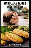 MARIJUANA BAKING STARTER'S KIT: sweet and delicious cannabis baking recipes for desserts, edibles,...