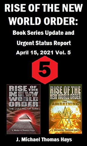 Rise of the New World Order: Book Series Update and Urgent Status Report: Vol. 5 (Rise of the New World Order Status Report) by [J. Micha-el Thomas Hays]