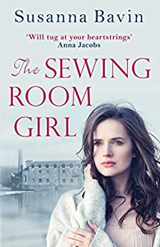 The Sewing Room Girl: The unputdownable story of adversity and courage, for fans of Dilly Court and Polly Heron by [Susanna Bavin]