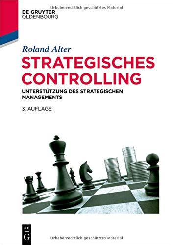 Strategisches Controlling: Unterstützung des strategischen Managements (De Gruyter Studium)