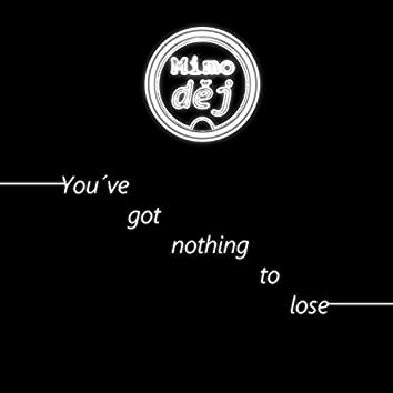 You´ve got nothing to lose