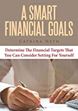 A Smart Financial Goals: Determine The Financial Targets That You Can Consider Setting For Yourself