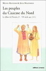 Les peuples du Caucase du Nord - Le début de l'histoire (Ier - VIIe siècle apr. J.-C.) de Michel Kazanski