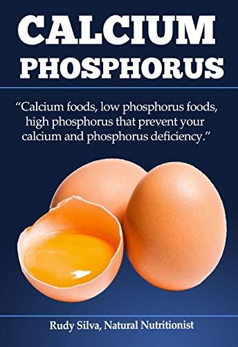Calcium: Phosphorus: Calcium foods, low phosphorus foods, high phosphorus...