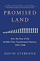 Promised Land: How the Rise of the Middle Class Transformed America, 1929-1968