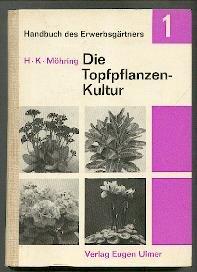 Die Topfpflanzenkultur in der Erwerbsgärtnerei. - Handbuch des Erwerbsgärtners , 1 [335 S. : 266 Ill. , 23 cm Halbleinen]