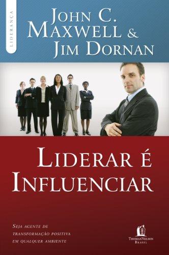 Liderar é influenciar: Seja agente de transformação positiva em qualquer ambiente (Coleção Liderança com John C. Maxwell)