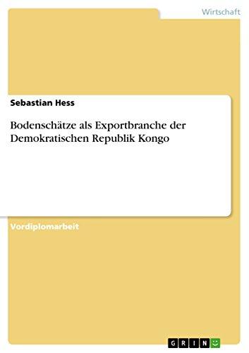 Bodenschätze als Exportbranche der Demokratischen Republik Kongo (German Edition)