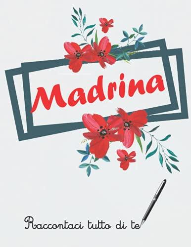 Madrina raccontaci tutto di te: Libro da completare per raccontare la sua storia, Un regalo unico, Originale, Personale, Perfetto per la sua madrina, ... per moglie, compleanno, Natale, pensione