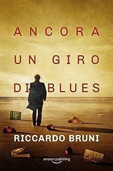 Ancora un giro di blues (I casi dell'avvocato Berni Vol. 3) di [Riccardo Bruni]