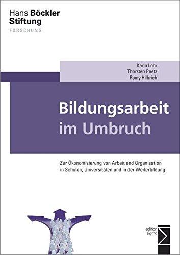 Bildungsarbeit im Umbruch: Zur Ökonomisierung von Arbeit und Organisation in Schulen, Universitäten und in der Weiterbildung