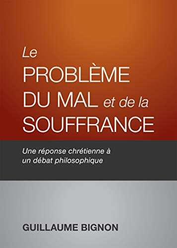Le problème du mal et de la souffrance: Une réponse chrétienne à un débat philosophique (French Edition)
