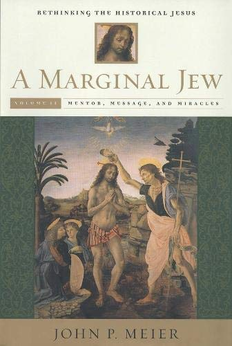 A Marginal Jew: Rethinking the Historical Jesus, Volume II: Mentor, Message, and Miracles (The Anchor Yale Bible Referen