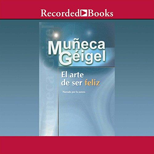 El Arte de Ser Feliz (Texto Completo) audiobook cover art
