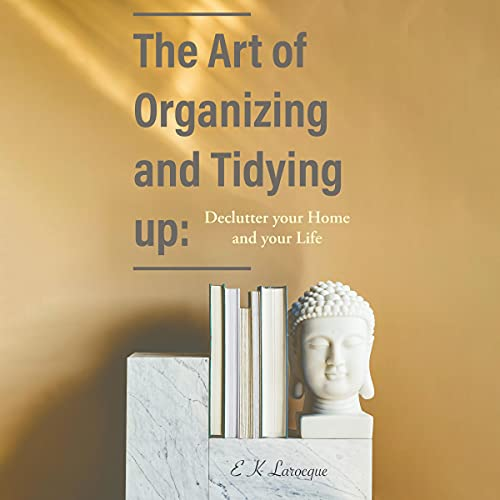 The Art of Organizing and Tidying Up Audiobook By EK Larocque cover art